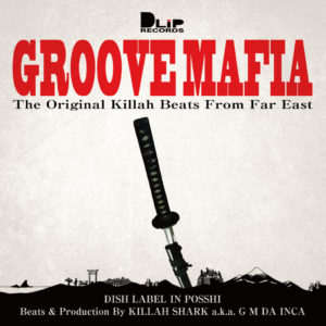 KILLAH SHARK a.k.a G M DA INCA / GROOVE MAFIA 〜the original killah beats from far east〜